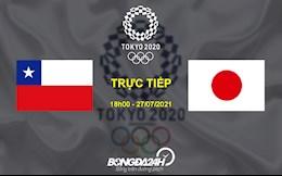 Trực tiếp bóng đá Chile vs Nhật Bản 18h00 ngày 27/7 - Link xem Olympic 2020