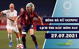 Lịch thi đấu bóng đá nữ Olympic 2020 hôm nay 27/7/2021