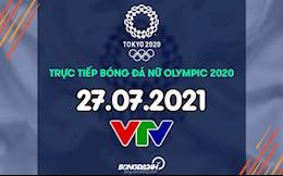Trực tiếp bóng đá nữ Olympic 2020 hôm nay 27/7 (Link xem VTV5)