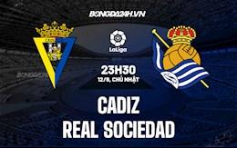 Nhận định bóng đá Cadiz vs Sociedad 23h30 ngày 12/9 (La Liga 2021/22)