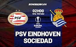 Nhận định PSV Eindhoven vs Sociedad 2h00 ngày 17/9 (Cúp C2 châu Âu 2021/22)