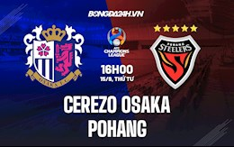 Nhận định Cerezo Osaka vs Pohang 16h00 ngày 15/9 (AFC Champions League 2021)
