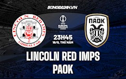 Nhận định Lincoln Red Imps vs PAOK 23h45 ngày 16/9 (Europa Conference League 2021/22)