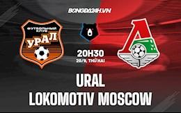 Nhận định Ural vs Lokomotiv Moscow 20h30 ngày 20/9 (VĐQG Nga 2021/22)