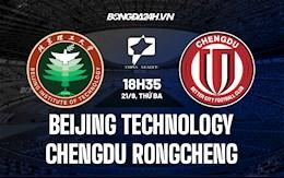 Nhận định bóng đá Beijing Technology vs Chengdu Rongcheng 18h35 ngày 21/9 (Hạng 2 Trung Quốc 2021)
