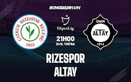Nhận định, soi kèo Rizespor vs Altay 21h00 ngày 21/9 (VĐQG Thổ Nhĩ Kỳ 2021/22)