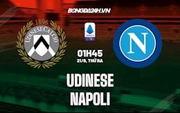 Nhận định, dự đoán Udinese vs Napoli 1h45 ngày 21/9 (Serie A 2021/22)