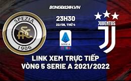 Link xem trực tiếp Spezia vs Juventus vòng 5 Serie A 2021/22 ở đâu ?