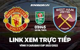 Link xem trực tiếp MU vs West Ham vòng 3 Carabao Cup 2021 ở đâu ?