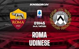 Nhận định, dự đoán Roma vs Udinese 1h45 ngày 24/9 (Serie A 2021/22)