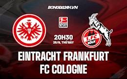 Nhận định Frankfurt vs Cologne 20h30 ngày 25/9 (Bundesliga 2021/22)