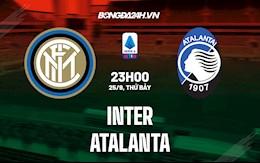 Nhận định bóng đá Inter Milan vs Atalanta 23h00 ngày 25/9 (Serie A 2021/22)