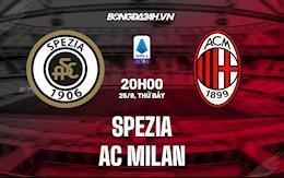 Nhận định bóng đá Spezia vs AC Milan 20h00 ngày 25/9 (Serie A 2021/22)