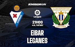 Nhận định, dự đoán Eibar vs Leganes 21h00 ngày 4/9 (Hạng 2 TBN 2021/22)