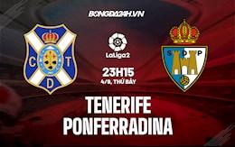 Nhận định Tenerife vs Ponferradina 23h15 ngày 4/9 (hạng 2 TBN 2021/22)
