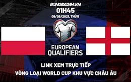 Link xem trực tiếp Ba Lan vs Anh vòng loại World Cup 2022 ở đâu ?